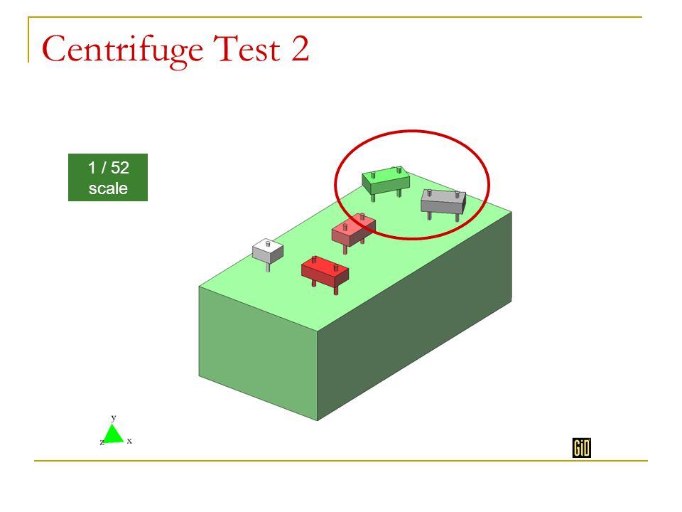 Centrifuge Test 2 1 / 52 scale