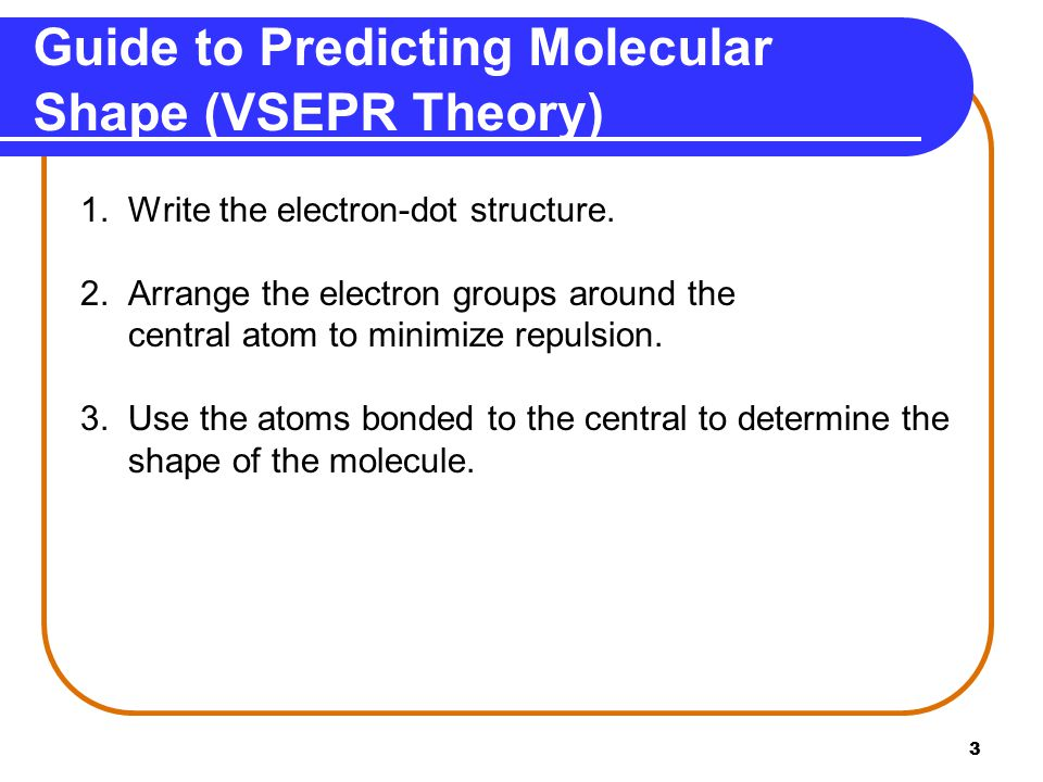 3 Guide to Predicting Molecular Shape (VSEPR Theory) 1.
