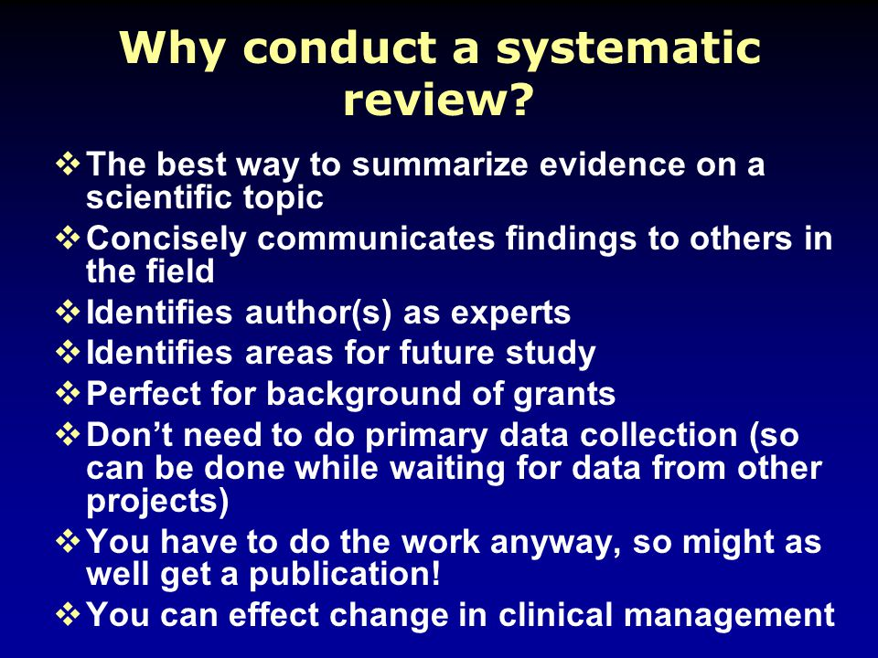 Why conduct a systematic review.