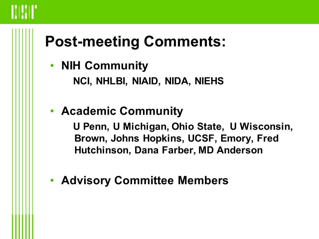Post-meeting Comments: NIH Community NCI, NHLBI, NIAID, NIDA, NIEHS Academic Community U Penn, U Michigan, Ohio State, U Wisconsin, Brown, Johns Hopkins, UCSF, Emory, Fred Hutchinson, Dana Farber, MD Anderson Advisory Committee Members