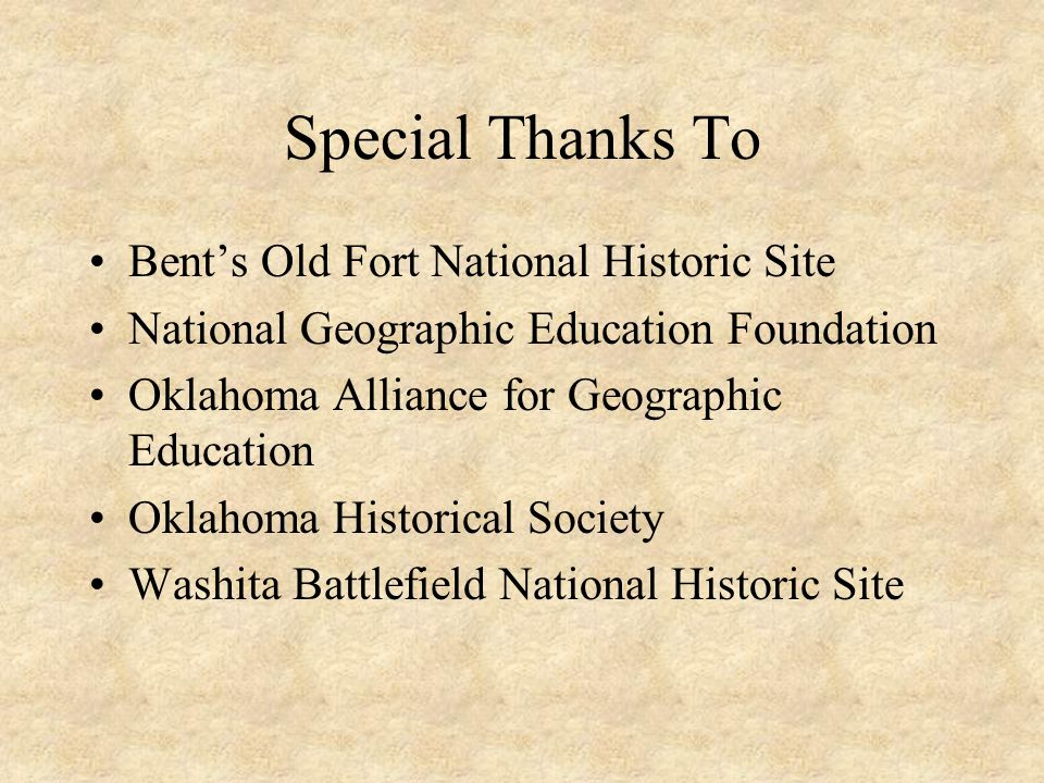 Special Thanks To Bent's Old Fort National Historic Site National Geographic Education Foundation Oklahoma Alliance for Geographic Education Oklahoma Historical Society Washita Battlefield National Historic Site