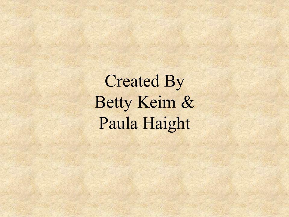 Created By Betty Keim & Paula Haight