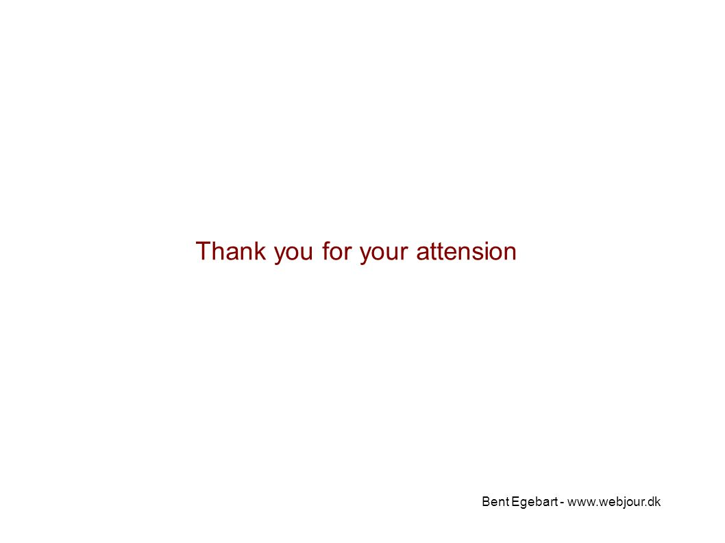Bent Egebart - www.webjour.dk Thank you for your attension