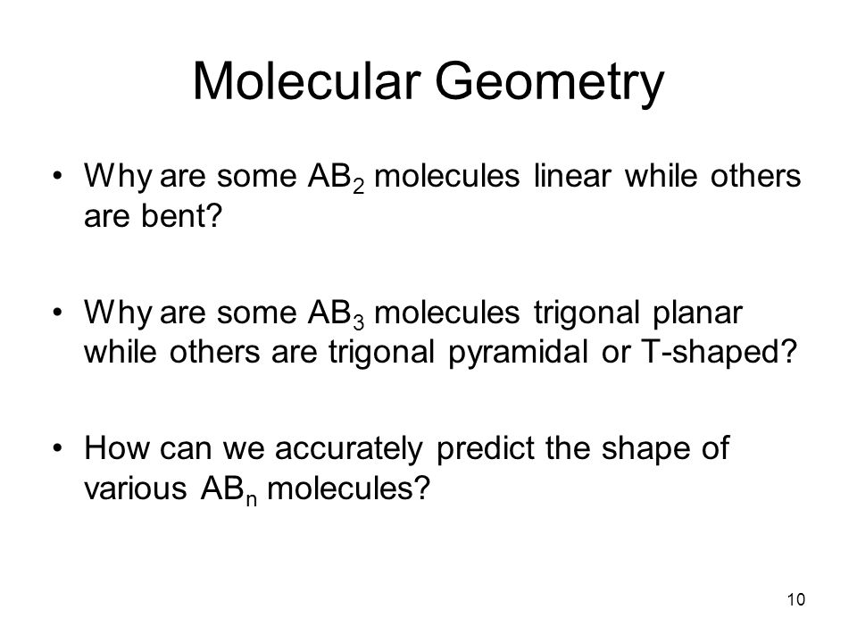 Molecular Geometry Why are some AB 2 molecules linear while others are bent.