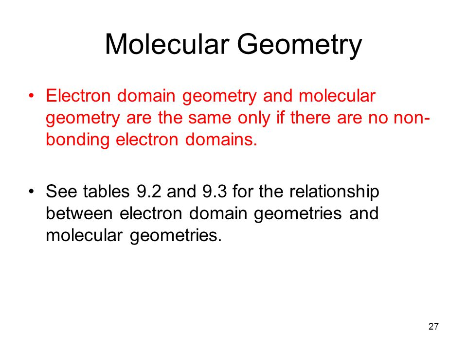 Molecular Geometry Electron domain geometry and molecular geometry are the same only if there are no non- bonding electron domains.