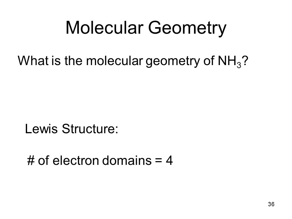 Molecular Geometry What is the molecular geometry of NH 3 .