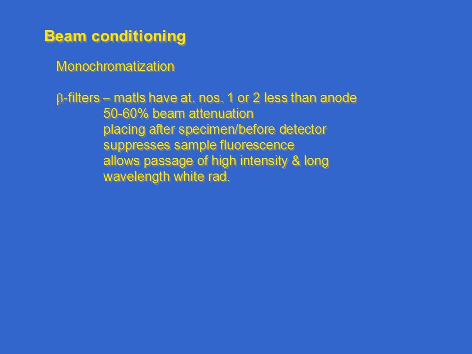 Beam conditioning Monochromatization  -filters – matls have at.