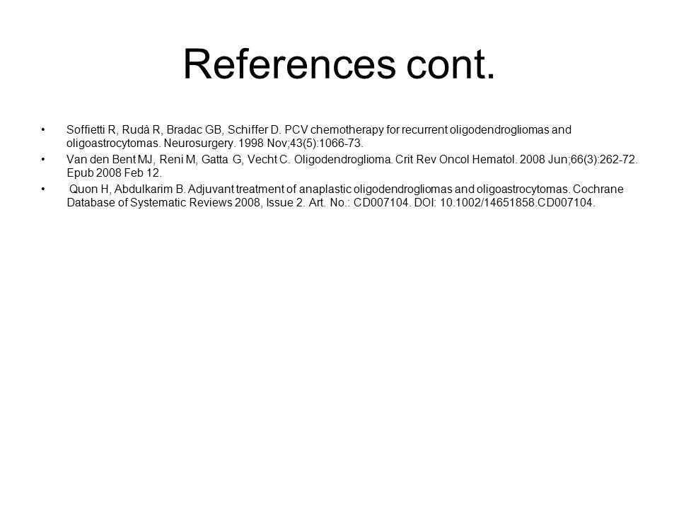 References cont. Soffietti R, Rudà R, Bradac GB, Schiffer D.