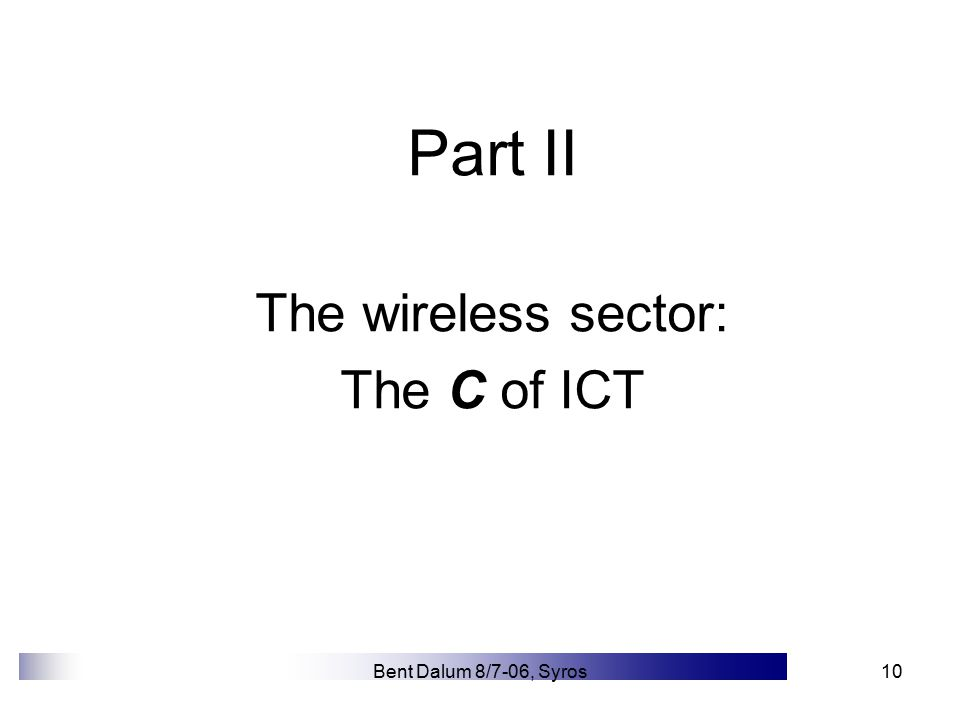 Bent Dalum 8/7-06, Syros10 Part II The wireless sector: The C of ICT