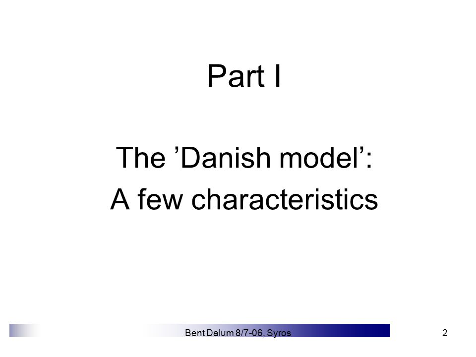 Bent Dalum 8/7-06, Syros2 Part I The 'Danish model': A few characteristics