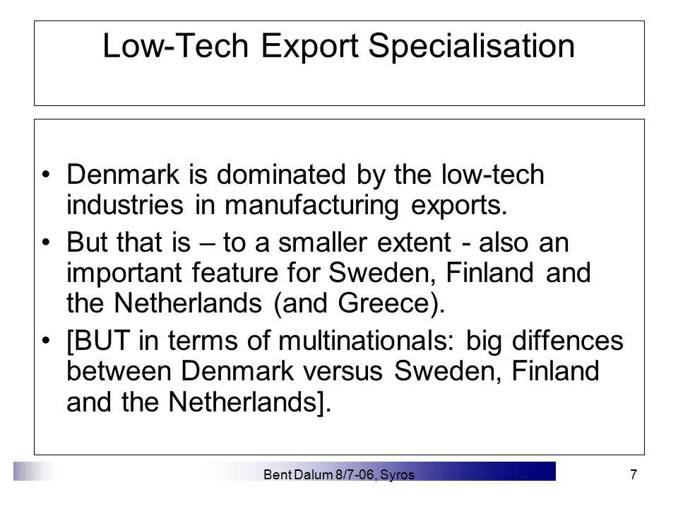 Bent Dalum 8/7-06, Syros8 The Danish Economy A low tech exporting economy.