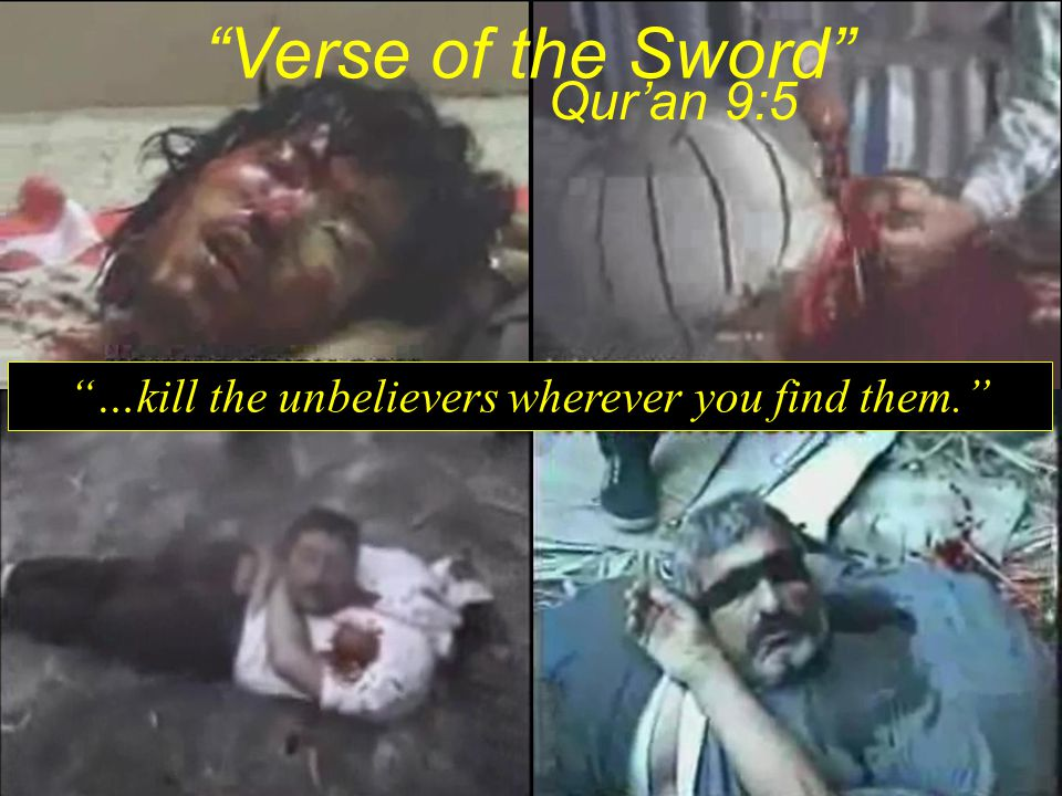 """Verse of the Sword"" ""…kill the unbelievers wherever you find them."" Qur'an 9:5"