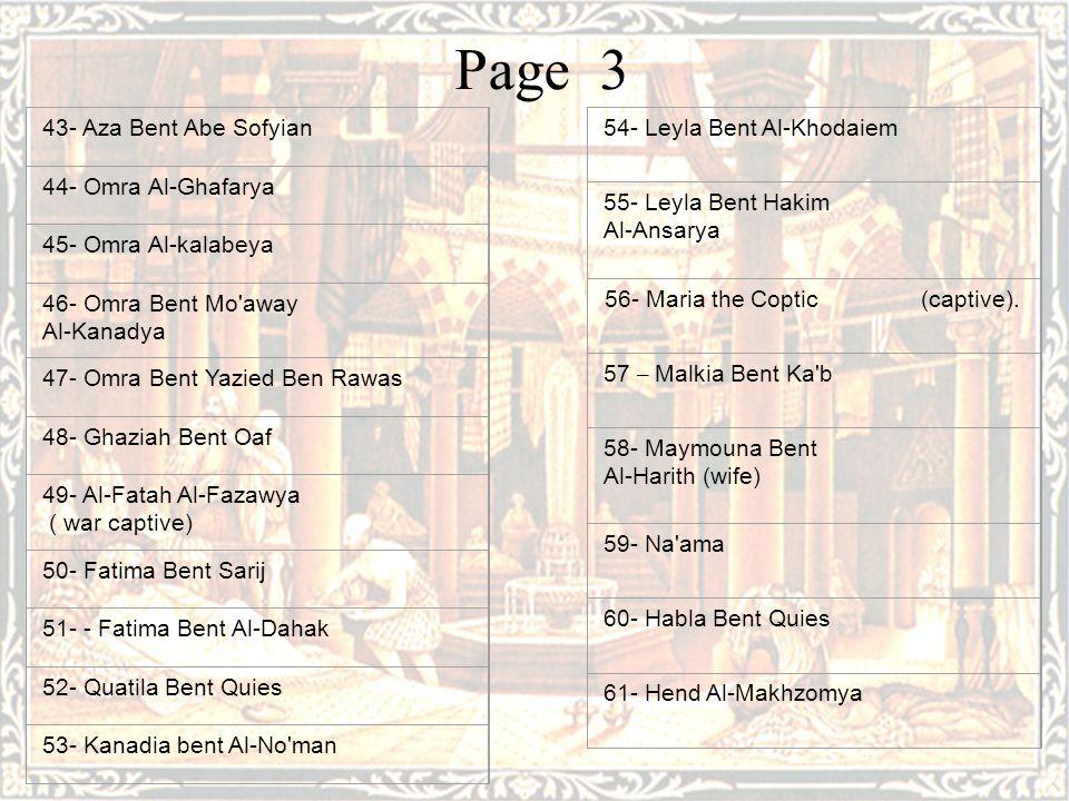 Page 3 43- Aza Bent Abe Sofyian 44- Omra Al-Ghafarya 45- Omra Al-kalabeya 46- Omra Bent Mo away Al-Kanadya 47- Omra Bent Yazied Ben Rawas 48- Ghaziah Bent Oaf 49- Al-Fatah Al-Fazawya ( war captive) 50- Fatima Bent Sarij 51- - Fatima Bent Al-Dahak 52- Quatila Bent Quies 53- Kanadia bent Al-No man 54- Leyla Bent Al-Khodaiem 55- Leyla Bent Hakim Al-Ansarya 56- Maria the Coptic (captive).