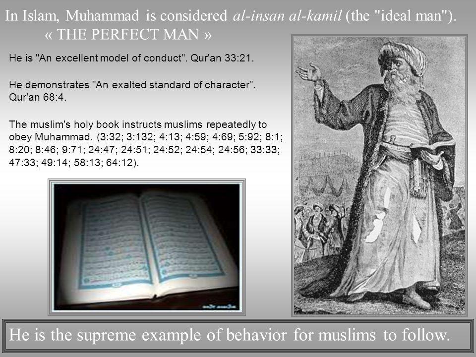 In Islam, Muhammad is considered al-insan al-kamil (the ideal man ).
