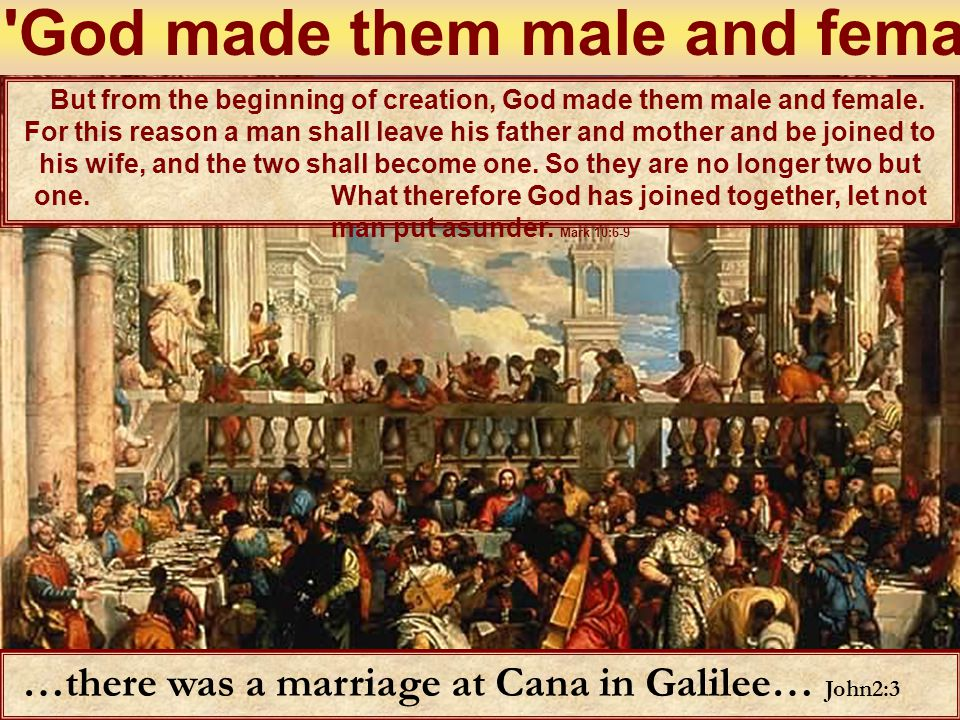 But from the beginning of creation, God made them male and female. For this reason a man shall leave his father and mother and be joined to his wife,