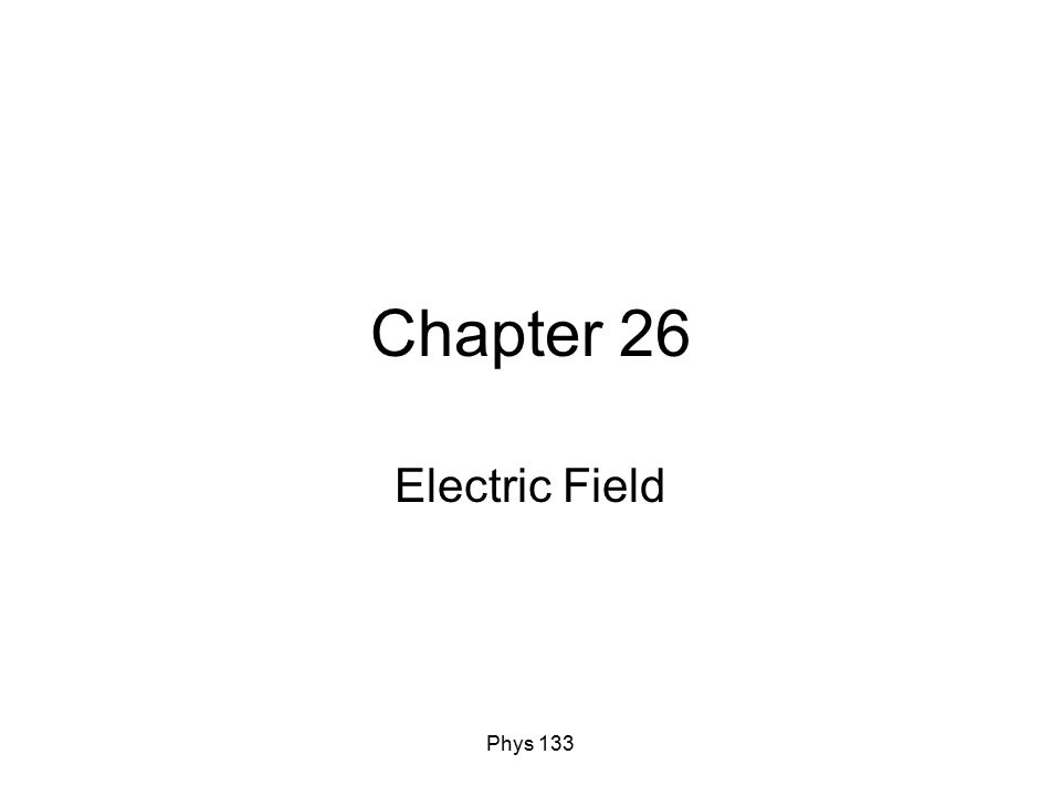 Phys 133 Chapter 26 Electric Field