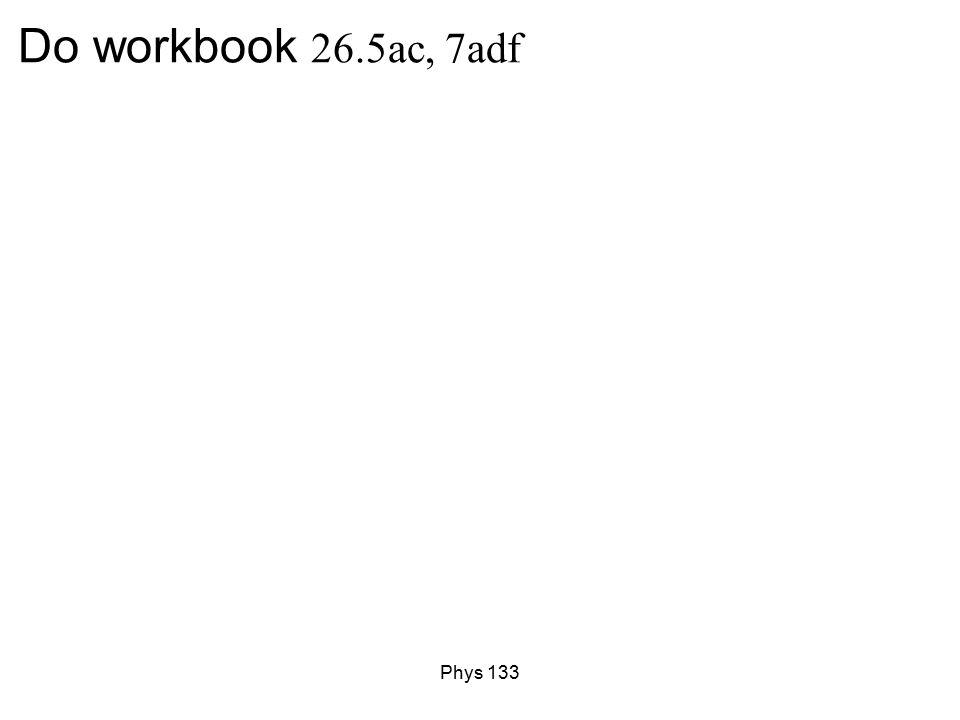 Phys 133 Do workbook 26.5ac, 7adf