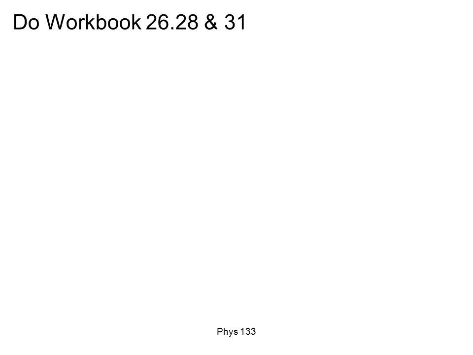 Phys 133 Do Workbook 26.28 & 31