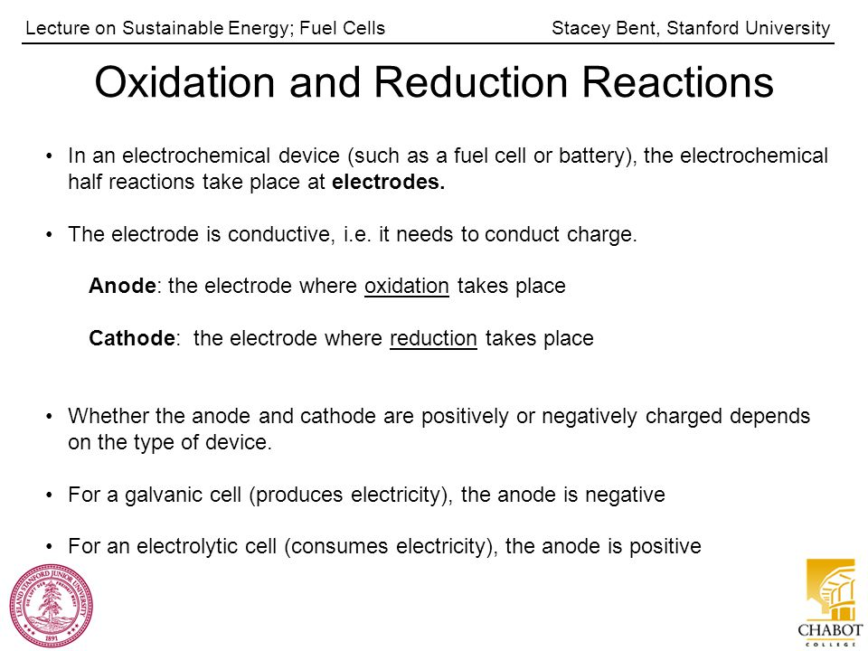 Stacey Bent, Stanford UniversityLecture on Sustainable Energy; Fuel Cells Oxidation and Reduction Reactions In an electrochemical device (such as a fu