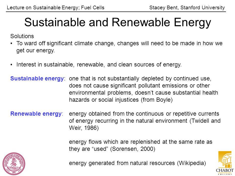 Stacey Bent, Stanford UniversityLecture on Sustainable Energy; Fuel Cells Sustainable and Renewable Energy Solutions To ward off significant climate c