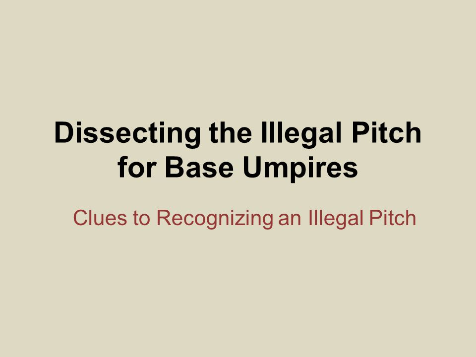 Dissecting the Illegal Pitch for Base Umpires Clues to Recognizing an Illegal Pitch