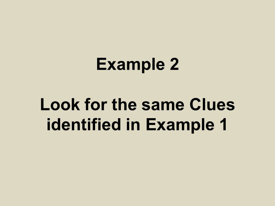 Example 2 Look for the same Clues identified in Example 1