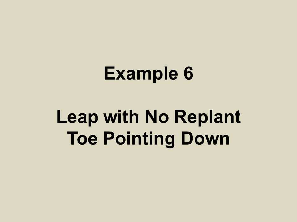 Example 6 Leap with No Replant Toe Pointing Down