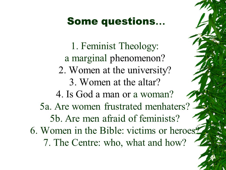 Some questions … 1. Feminist Theology: a marginal phenomenon.