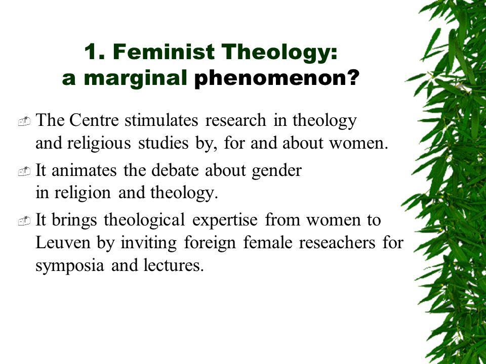 1. Feminist Theology: a marginal phenomenon.
