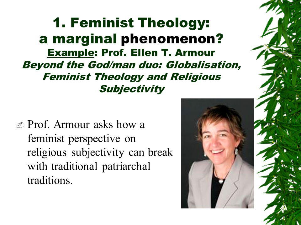 1. Feminist Theology: a marginal phenomenon. Example: Prof.
