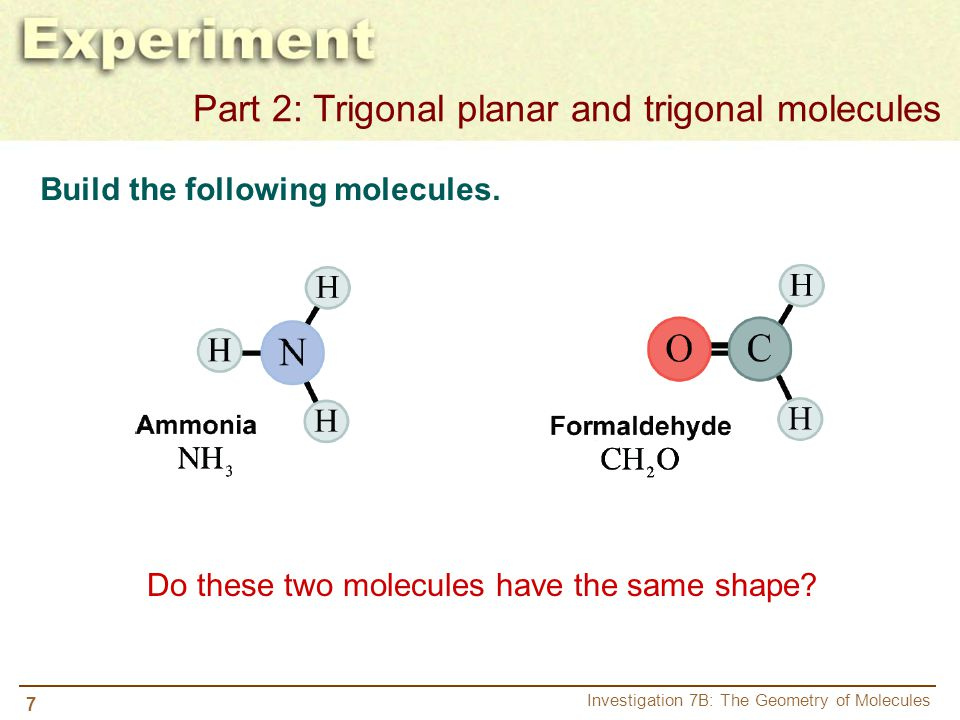 8 Investigation 7B: The Geometry of Molecules a.Which of these molecules has a trigonal pyramidal shape.