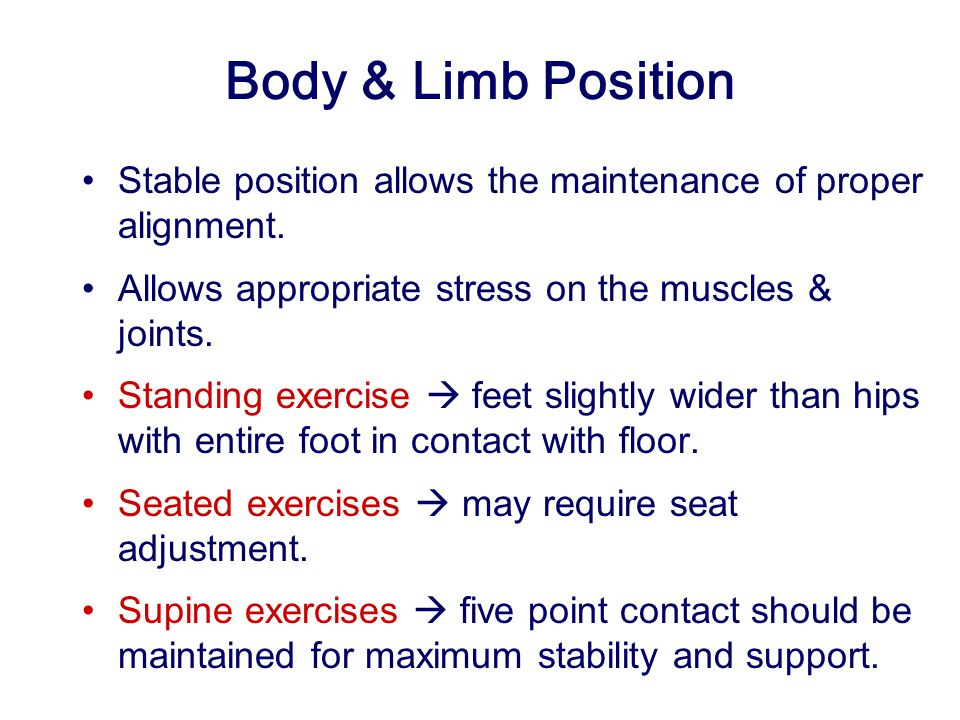 Body & Limb Position Stable position allows the maintenance of proper alignment.