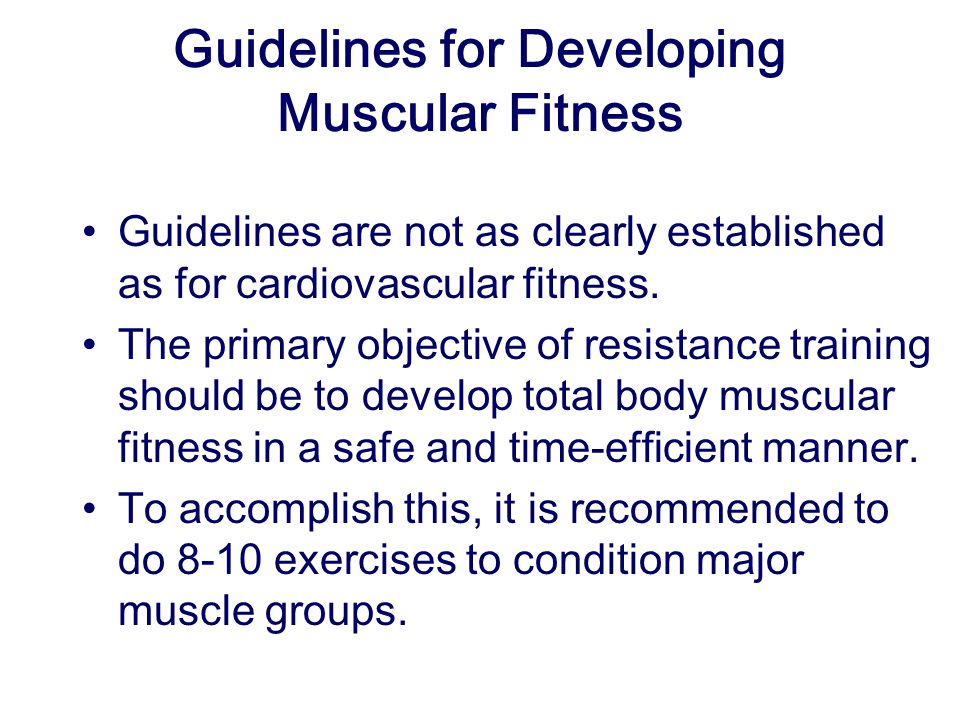 Guidelines for Developing Muscular Fitness Guidelines are not as clearly established as for cardiovascular fitness.