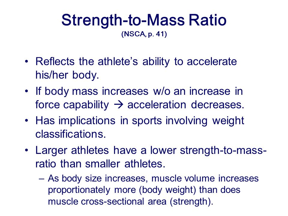 Strength-to-Mass Ratio (NSCA, p.41) Reflects the athlete's ability to accelerate his/her body.