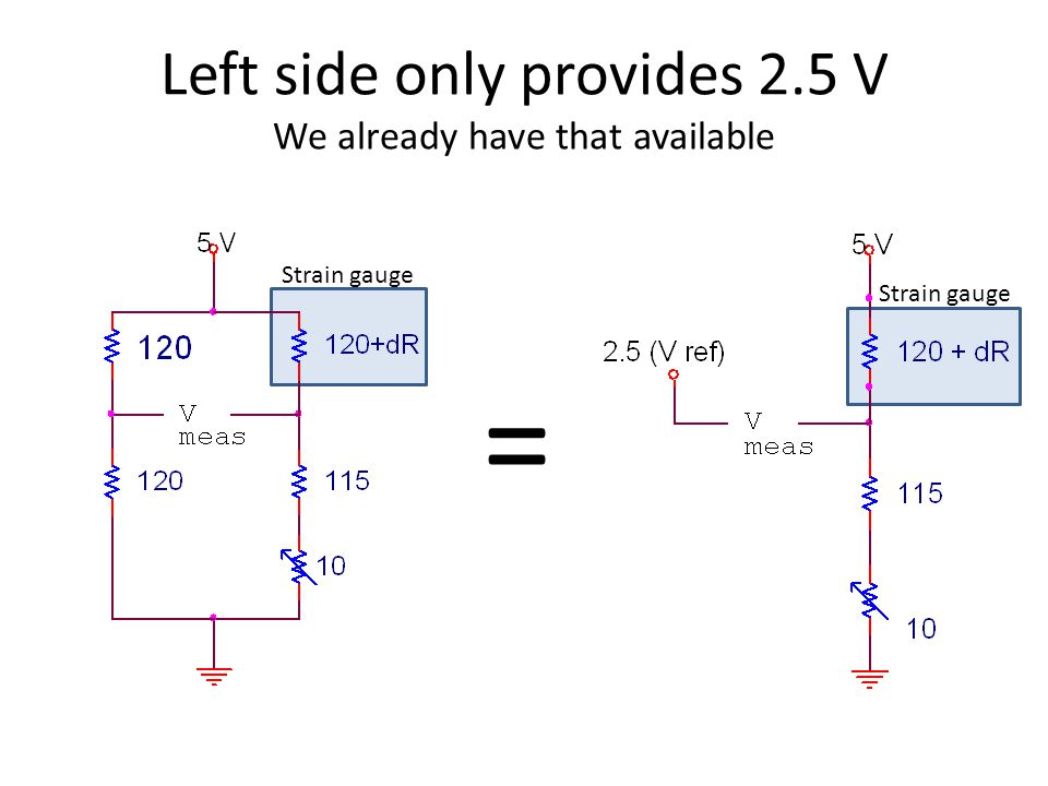 Left side only provides 2.5 V We already have that available = Strain gauge