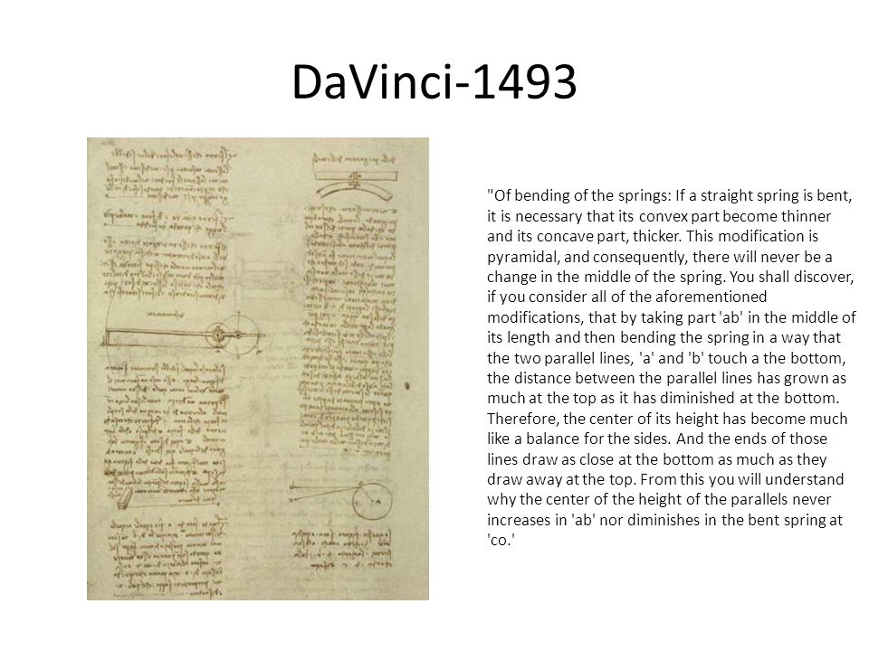 DaVinci-1493 Of bending of the springs: If a straight spring is bent, it is necessary that its convex part become thinner and its concave part, thicker.