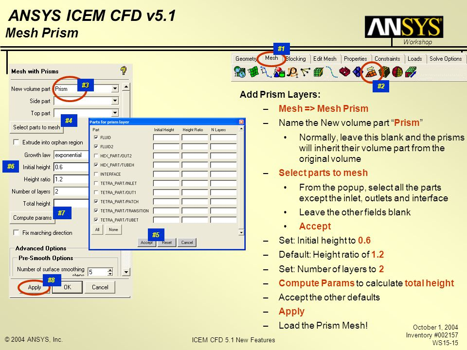 ICEM CFD 5.1 New Features Workshop ANSYS ICEM CFD v5.1 October 1, 2004 Inventory #002157 WS15-15 © 2004 ANSYS, Inc.