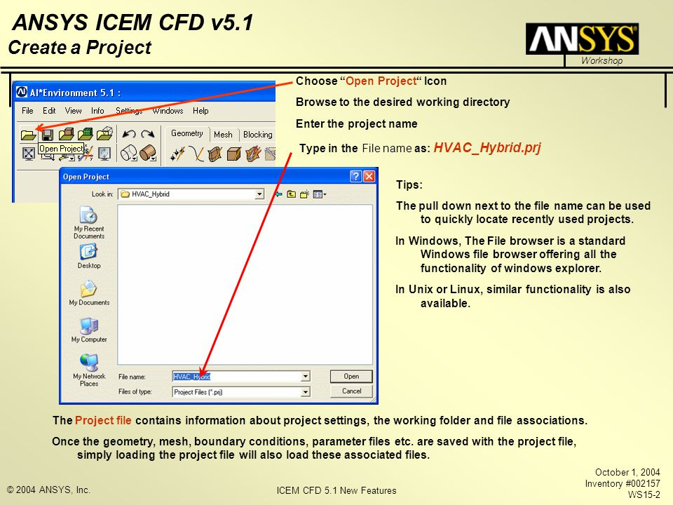 "ICEM CFD 5.1 New Features Workshop ANSYS ICEM CFD v5.1 October 1, 2004 Inventory #002157 WS15-2 © 2004 ANSYS, Inc. Create a Project Choose ""Open Proje"