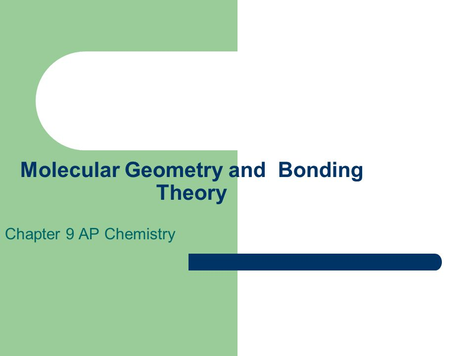 Molecular Geometry and Bonding Theory Chapter 9 AP Chemistry