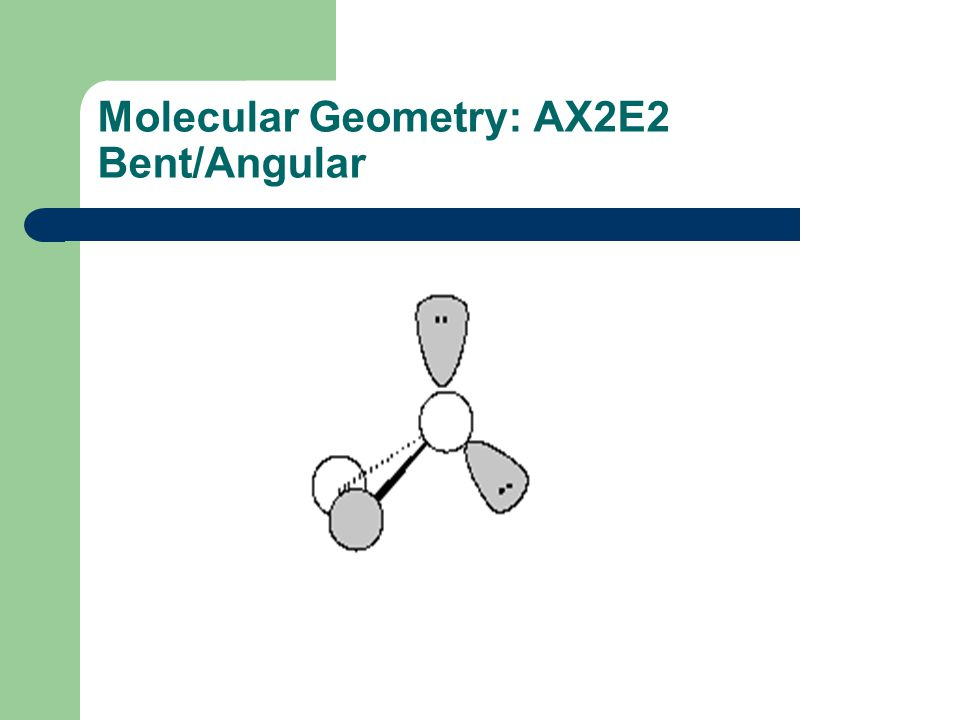 Molecular Geometry: AX2E2 Bent/Angular