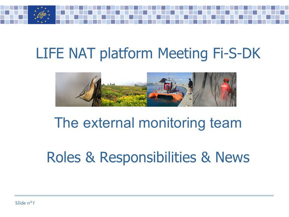Slide n°1 LIFE NAT platform Meeting Fi-S-DK The external monitoring team Roles & Responsibilities & News