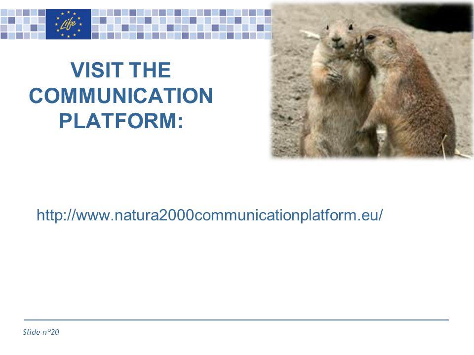 Slide n°20 VISIT THE COMMUNICATION PLATFORM: http://www.natura2000communicationplatform.eu/
