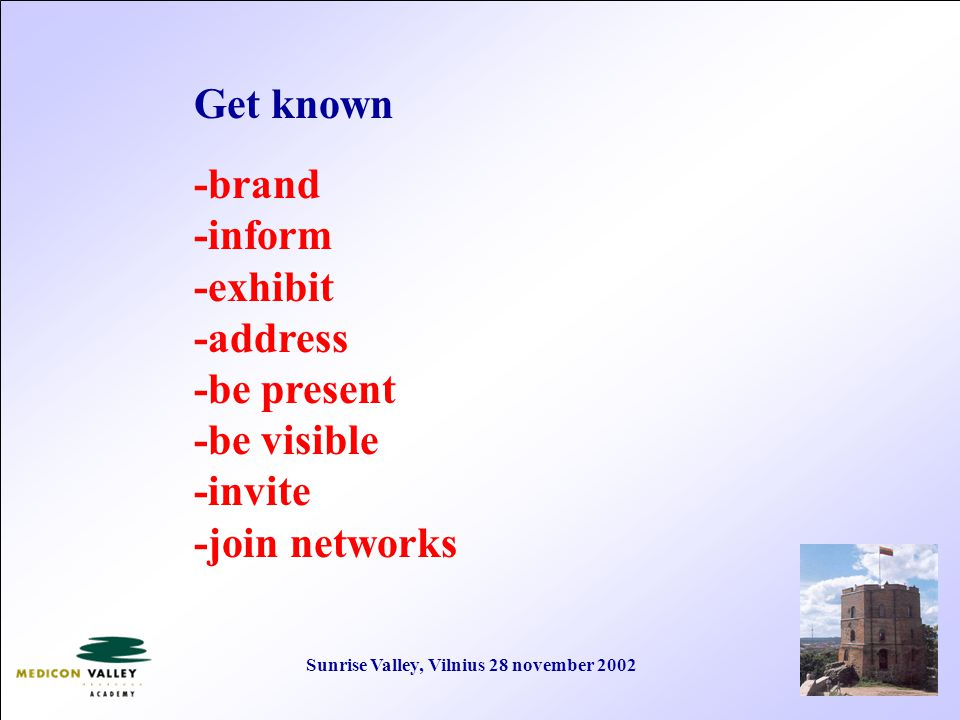 Sunrise Valley, Vilnius 28 november 2002 Get known -brand -inform -exhibit -address -be present -be visible -invite -join networks