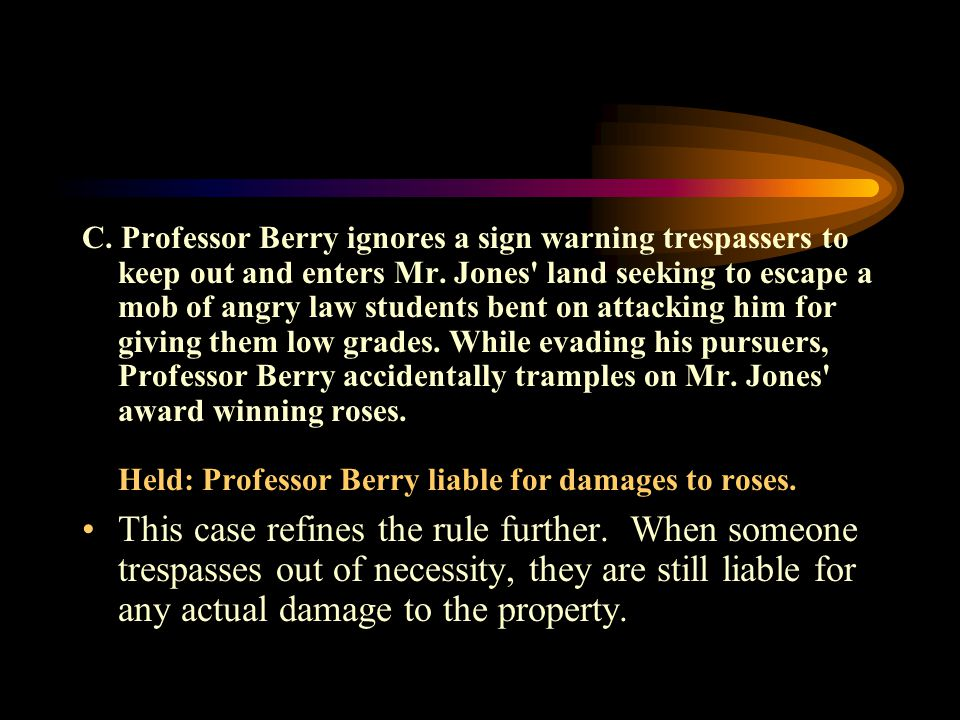 B.Professor Berry ignores a sign warning trespassers to keep out and enters Mr.