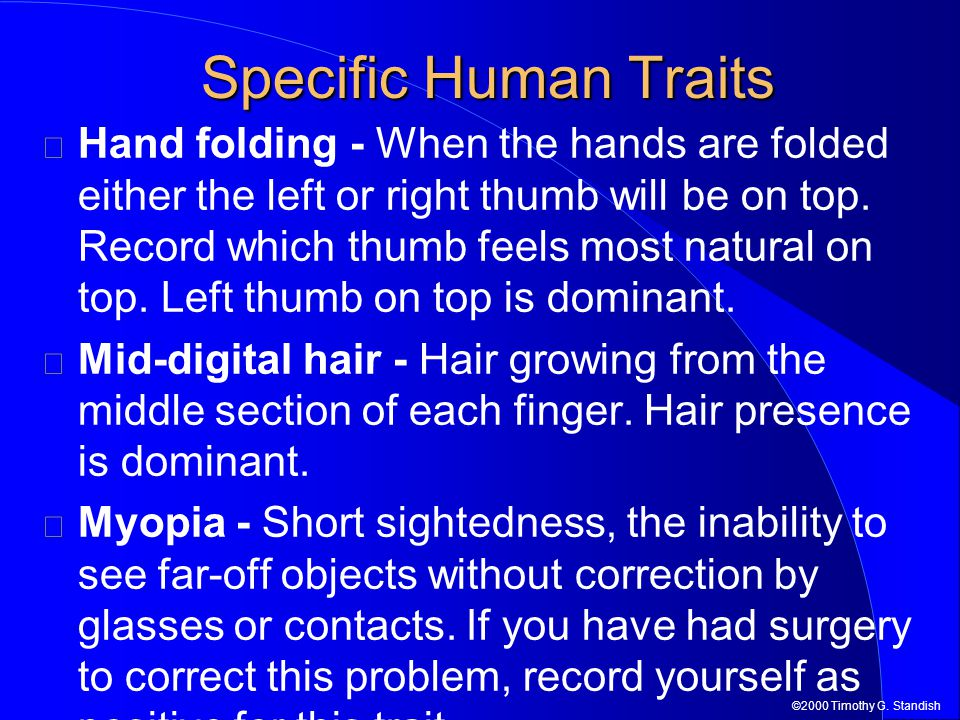 ©2000 Timothy G. Standish Hand folding - When the hands are folded either the left or right thumb will be on top. Record which thumb feels most natura