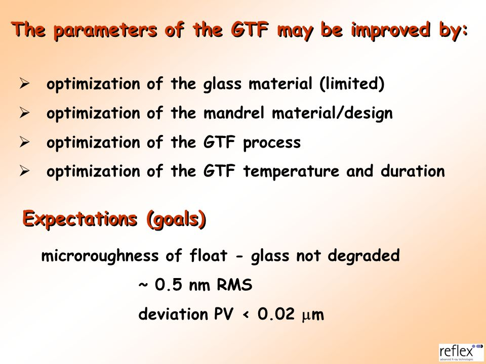  optimization of the glass material (limited)  optimization of the mandrel material/design  optimization of the GTF process  optimization of the G