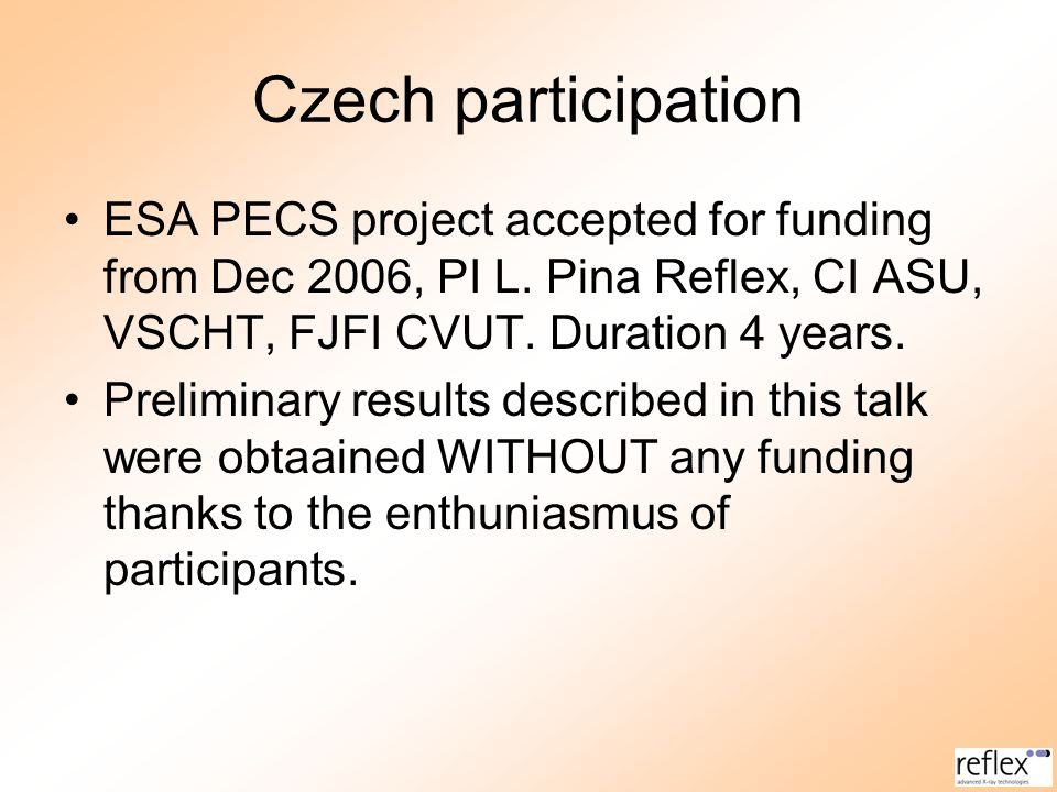 Czech participation ESA PECS project accepted for funding from Dec 2006, PI L. Pina Reflex, CI ASU, VSCHT, FJFI CVUT. Duration 4 years. Preliminary re