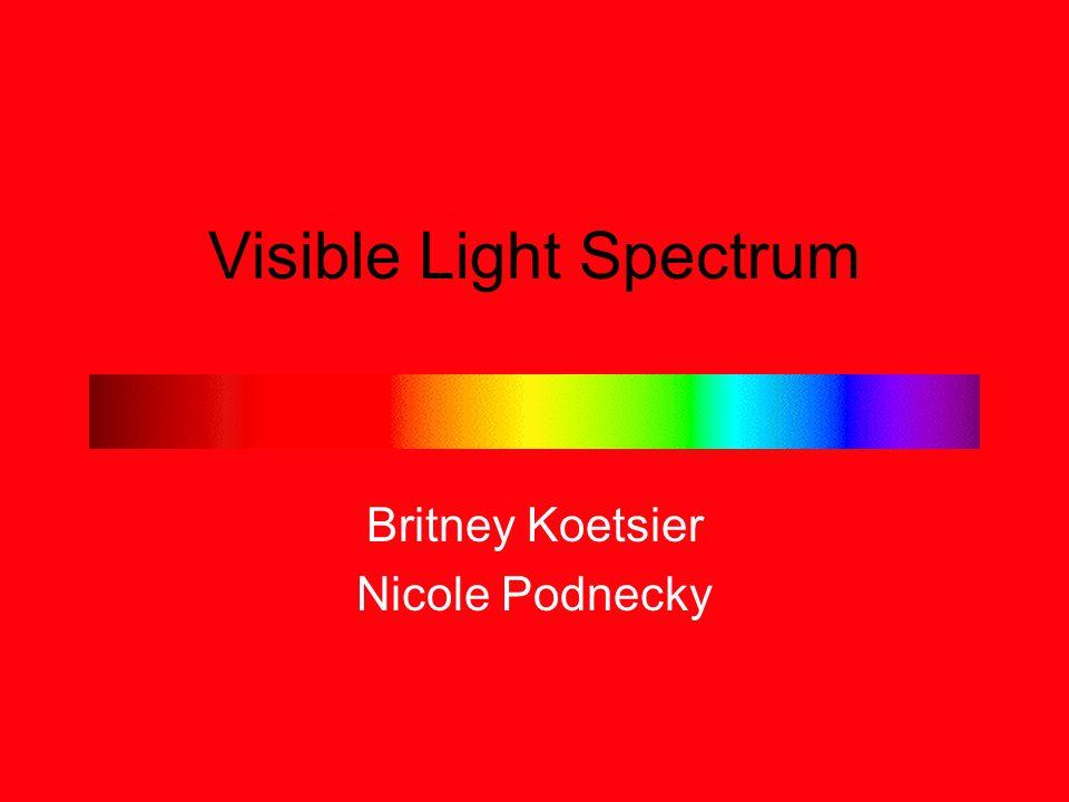 Visible Light Spectrum Britney Koetsier Nicole Podnecky