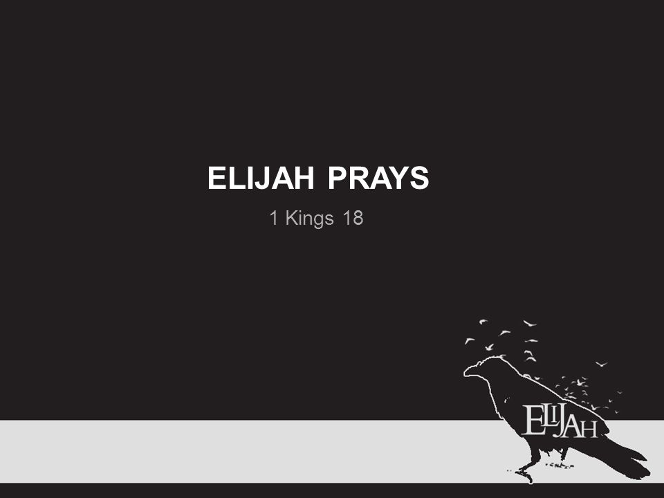 ELIJAH PRAYS 1 Kings 18