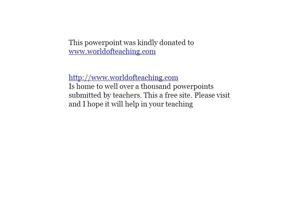 This powerpoint was kindly donated to www.worldofteaching.com http://www.worldofteaching.com Is home to well over a thousand powerpoints submitted by teachers.
